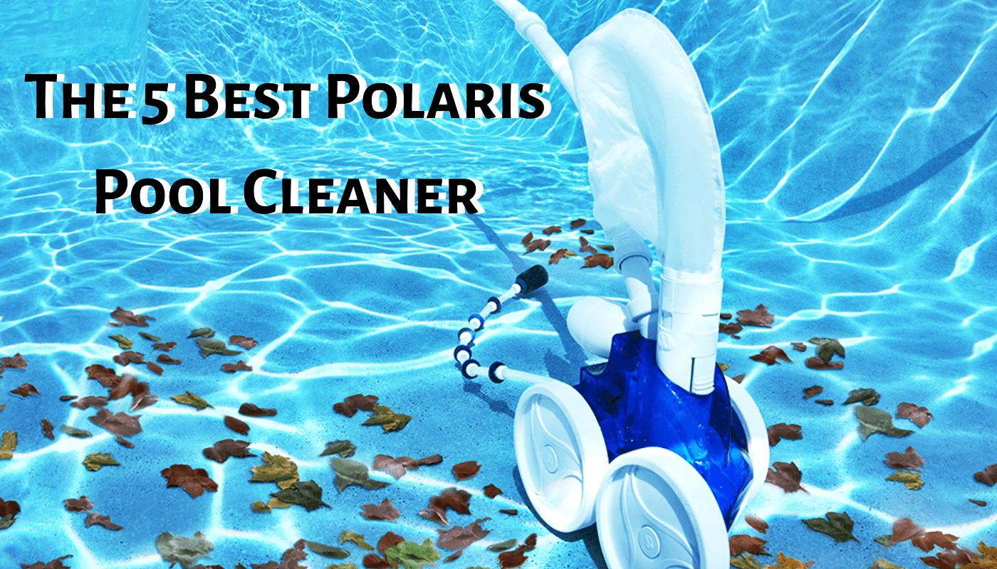 The 5 Best Polaris Pool Cleaner