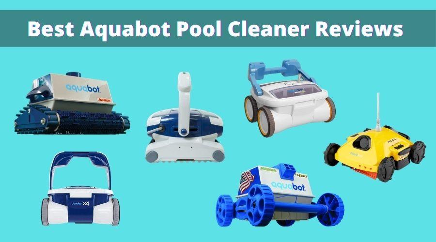 Best Aquabot Pool Cleaner Reviews