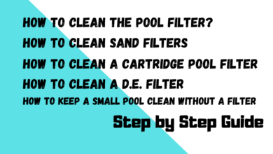 Photo of How to Clean Pool Filter? Step by Step Guide